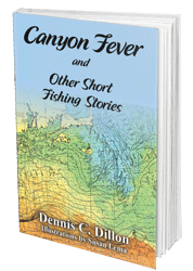 Canyon Fever and Other Short Fishing Stories